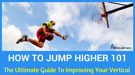 How To Jump Higher: The Ultimate Guide To Increasing Your Vertical Jump