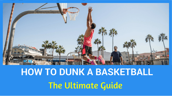 how_to_dunk_a_basketball_the_ultimate_guide